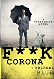 F**K CORONA: Coronavirus has pretty much f**kd up everyone's life. It is by design that it was...