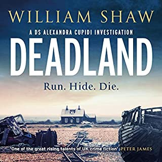 Deadland     DS Alexandra Cupidi, Book 2              De :                                                                                                                                 William Shaw                               Lu par :                                                                                                                                 Jasmine Blackborow                      Durée : 12 h et 23 min     Pas de notations     Global 0,0