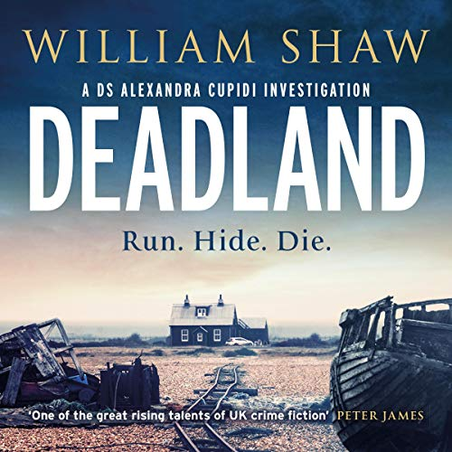 Deadland     DS Alexandra Cupidi, Book 2              By:                                                                                                                                 William Shaw                               Narrated by:                                                                                                                                 Jasmine Blackborow                      Length: 12 hrs and 23 mins     4 ratings     Overall 5.0