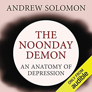 The Noonday Demon     An Atlas of Depression              By:                                                                                                                                 Andrew Solomon                               Narrated by:                                                                                                                                 Barrett Whitener                      Length: 22 hrs and 10 mins     11 ratings     Overall 4.3