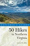 Explorer s Guide 50 Hikes in Northern Virginia: Walks, Hikes, and Backpacks from the Allegheny Mountains to Chesapeake Bay (Fourth Edition) (Explorer s 50 Hikes)