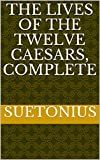 The Lives of the Twelve Caesars, Complete (English Edition)