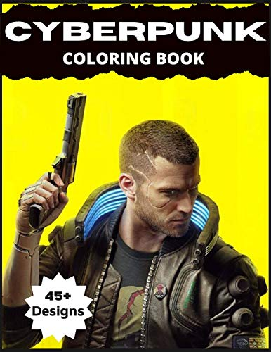 Cyberpunk Coloring Book: 45+ Exclusive Futuristic Designs for Gamer Adults and Kids ( Premium Cyber Punk 2077 Collectors Edition)