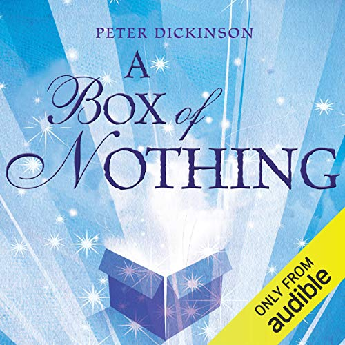 A Box of Nothing                   By:                                                                                                                                 Peter Dickinson                               Narrated by:                                                                                                                                 Gordon Fairclough                      Length: 3 hrs and 12 mins     4 ratings     Overall 3.5