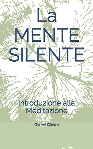 La MENTE SILENTE: Introduzione alla Meditazione