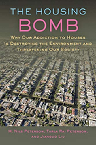 The Housing Bomb: Why Our Addiction to Houses Is Destroying the Environment and Threatening Our Soci