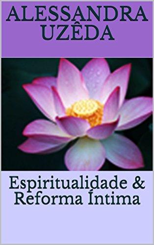 Espiritualidade & Reforma Íntima (Coleção REFLETIR Livro 1)