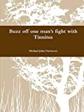 Buzz off one man's fight with Tinnitus by Michael John Darracott (2012-03-30)