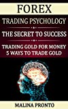 Forex Trading Psychology: The Secret To Success: Trading Gold For Money: 5 Ways To...