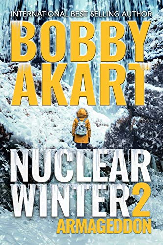 Nuclear Winter Armageddon: Post Apocalyptic Survival Thriller (Nuclear Winter Series Book 2) by [Bobby Akart]