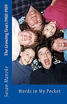 The Growing Years 1988-1989: Words in My Pocket by [Susan Manzke]