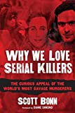 Image of Why We Love Serial Killers: The Curious Appeal of the World's Most Savage Murderers