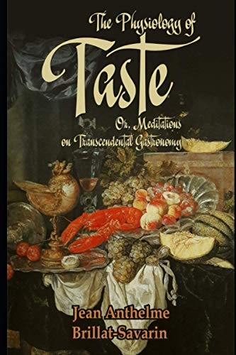The Physiology of Taste: Or, Meditations on Transcendental Gastronomy