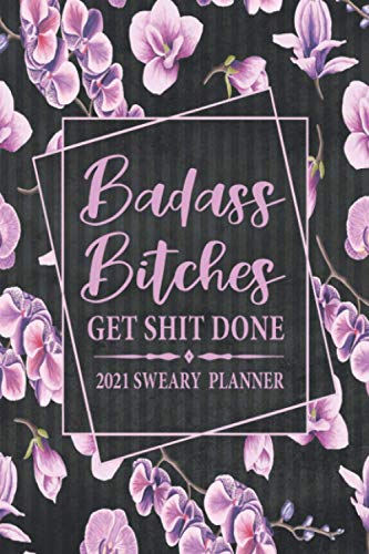 2021 Sweary Planner: Badass Bitches Get Shit Done - Purple Orchid Purse Planner With Empowering Sweary Sayings For Women