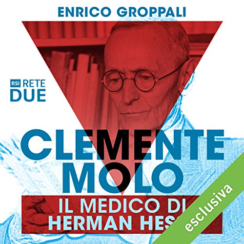 Clemente Molo: Il medico di Hermann Hesse | Enrico Groppali