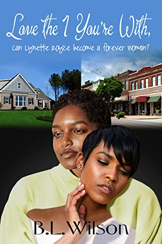 Book: Love the 1 You're With - can Lynette Royce become a forever woman? by BL Wilson