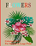 Coloring Book For Seniors in Large Print: Flower Coloring Book Seniors Adults Large Print / Flower Designs Stress Relieving for Relaxation