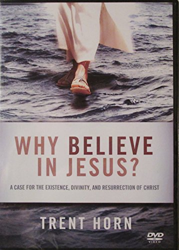 WHY BELIEVE IN JESUS: A CASE FOR THE EXISTENCE, DIVINITY, AND RESURRECTION OF CHRIST DVD