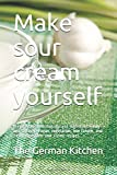 Make sour cream yourself: Prepare this delicious dip and ingredient easily and cheaply: Vegan, vegetarian, low calorie, and easily digestible sour cream recipes.