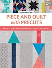 Piece and Quilt with Precuts: 11 Quilts, 18 Machine-Quilting Designs, Start-to-Finish Success!