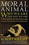 The Moral Animal: Evolutionary Psychology and Everyday Life: Why We Are, the Way We Are: The New Science of Evolutionary Psychology