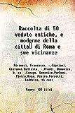 Raccolta di 50 vedute antiche, e moderne della citta di Roma e sue vicinanze 1827 [Hardcover]