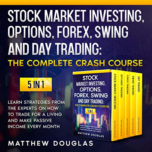 Stock Market Investing, Options, Forex, Swing and Day Trading, the Complete Crash Course: 5 in 1 Audiobook By Matthew Douglas cover art