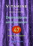 Vitamine und Mineralstoffe: DEPRESSIONEN selbst behandeln mit 47 Vitaminen und Mineralstoffen (German Edition)