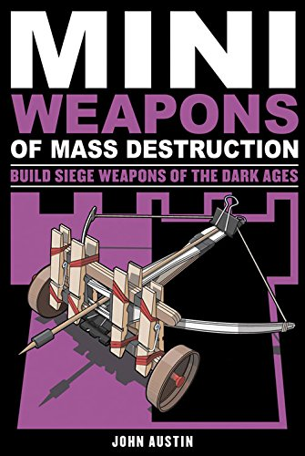Mini Weapons of Mass Destruction 3: Build Siege Weapons of the Dark Ages: 4