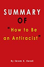 Summary Of how to be an antiracist: by ibram x. kendi