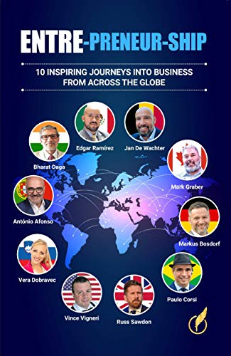 ENTRE-PRENEUR-SHIP: 10 inspiring journeys into business from across the globe (English Edition)