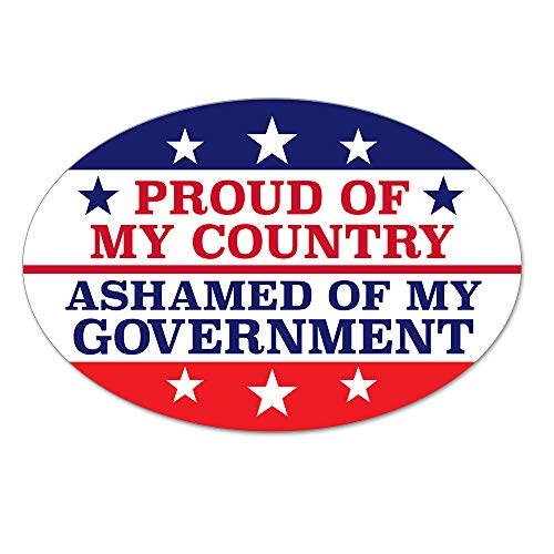 Proud of My Country - Ashamed of My Government Sticker - Decal for Window or Bumper