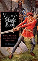 Malory's Magic Book: King Arthur and the Child, 1862-1980 (Athurian Studies)