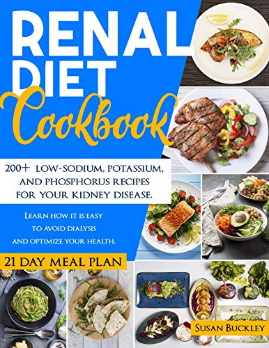 Renal Diet Cookbook: 200+ Low-Sodium, Potassium and Phosphorus Recipes for Your Kidney Disease. Learn How it is Easy to Avoid Dialysis and Optimize Your Health (English Edition)