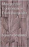 Marguerite Yourcenar e l'autobiografia: DONATA SPADARO