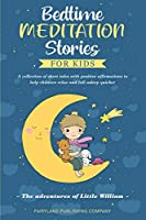 Bedtime Meditation Stories for Kids: A Collection of Short Tales with Positive Affirmations to Help Children Relax and Fall Asleep Quicker - The Adventures of Little William