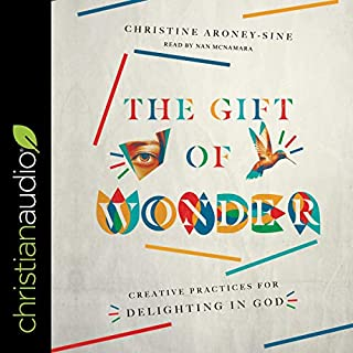 The Gift of Wonder     Creative Practices for Delighting in God              By:                                                                                                                                 Christine Aroney-Sine                               Narrated by:                                                                                                                                 Nan McNamara                      Length: 7 hrs and 38 mins     Not rated yet     Overall 0.0