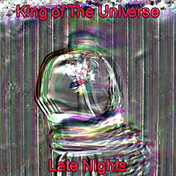 King Of The Universe / Late Nights