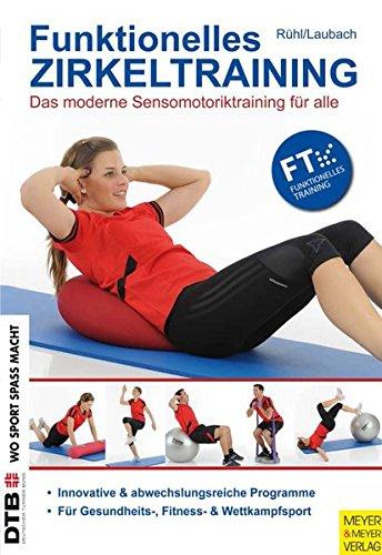Funktionelles Zirkeltraining: Das moderne Sensomotoriktraining für alle (Wo Sport Spass macht)