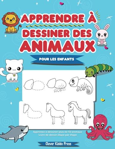 Apprendre à dessiner des animaux pour les enfants: Apprenez à dessiner plus de 50 animaux - Livre de dessin étape par étape