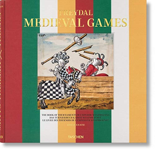 Freydal. Medieval Games. The Book of Tournaments of Emperor Maximilian I (TD) (Multilingual Edition)