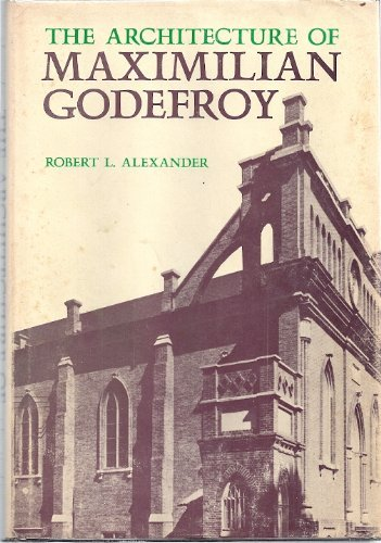 The Architecture of Maximilian Godefroy (The Johns Hopkins studies in nineteenth-century...