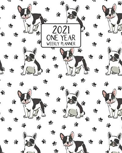 2021 One Year Weekly Planner: Adorable Frenchie Paws | Weekly Views Daily Schedules to Drive Goal Oriented Action | Annual Overview | Prioritize and ... Bulldog Fans! (French Bulldog Lovers Series)