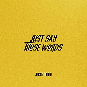 Just Say Those Words