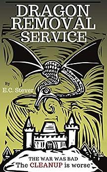 Dragon Removal Service: Clean Comedy, Low Fantasy by [E.C. Stever]