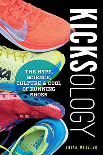 Kicksology: The Hype, Science, Culture & Cool of Running Shoes (English Edition)