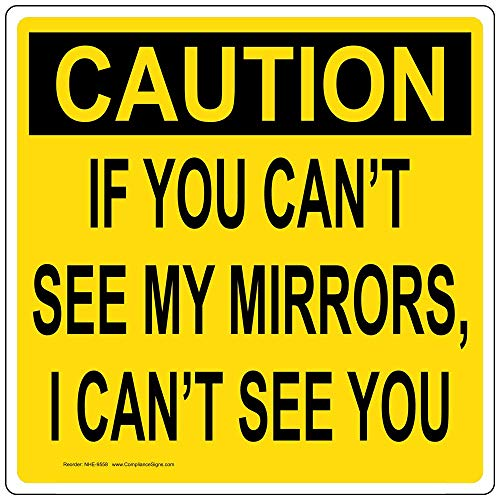 If You Can't See My Mirrors, I Can't See You Reflective Label Decal with Symbol, 12x12 in. Vinyl for Transportation by ComplianceSigns