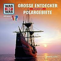Große Entdecker / Polargebiete (Was ist Was 17) Hörbuch