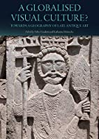 A Globalised Visual Culture?: Towards a Geography of Late Antique Art