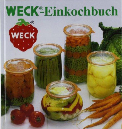 WECK Einkochbuch 00006376 deutsch, Buch zum Haltbarmachen von Lebensmittel, Einmachen von Obst & Gemüse, Anleitung zum Einkochen, gebundene Ausgabe, 144 farbige Seiten, mit Fotos